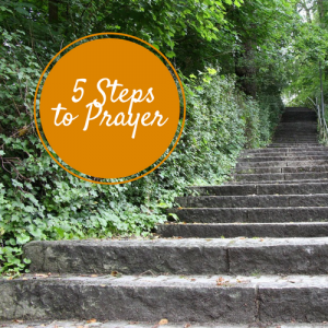 5 Steps to Prayer